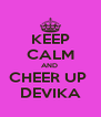 KEEP CALM AND  CHEER UP  DEVIKA - Personalised Poster A4 size