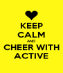 KEEP CALM AND CHEER WITH ACTIVE - Personalised Poster A4 size