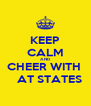 KEEP CALM AND CHEER WITH     AT STATES - Personalised Poster A4 size