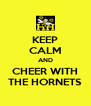 KEEP CALM AND CHEER WITH THE HORNETS - Personalised Poster A4 size