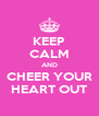 KEEP CALM AND CHEER YOUR HEART OUT - Personalised Poster A4 size