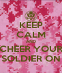 KEEP CALM AND CHEER YOUR SOLDIER ON - Personalised Poster A4 size