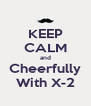 KEEP CALM and Cheerfully With X-2 - Personalised Poster A4 size