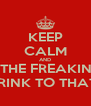KEEP CALM AND CHEERS TO THE FREAKIN WEEKEND.. DRINK TO THAT!! - Personalised Poster A4 size
