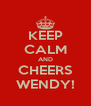 KEEP CALM AND CHEERS WENDY! - Personalised Poster A4 size