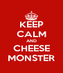KEEP CALM AND CHEESE MONSTER - Personalised Poster A4 size
