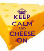 KEEP CALM AND CHEESE ON - Personalised Poster A4 size