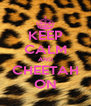 KEEP CALM AND CHEETAH ON - Personalised Poster A4 size