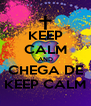 KEEP CALM AND CHEGA DE KEEP CALM - Personalised Poster A4 size
