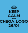 KEEP CALM AND CHEGA LOGO 26/01 - Personalised Poster A4 size