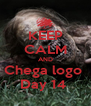 KEEP CALM AND Chega logo  Day 14  - Personalised Poster A4 size