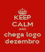 KEEP CALM AND chega logo dezembro - Personalised Poster A4 size