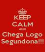 KEEP CALM AND Chega Logo Segundona!!! - Personalised Poster A4 size