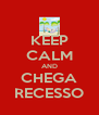 KEEP CALM AND CHEGA RECESSO - Personalised Poster A4 size