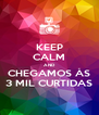KEEP CALM AND CHEGAMOS ÀS 3 MIL CURTIDAS - Personalised Poster A4 size