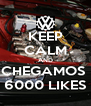 KEEP CALM AND CHEGAMOS  6000 LIKES - Personalised Poster A4 size