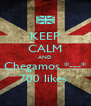 KEEP CALM AND Chegamos *---* 700 likes  - Personalised Poster A4 size