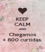 KEEP CALM AND Chegamos + 800 curtidas. - Personalised Poster A4 size