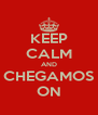 KEEP CALM AND CHEGAMOS ON - Personalised Poster A4 size