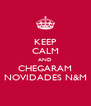 KEEP CALM AND CHEGARAM NOVIDADES N&M - Personalised Poster A4 size