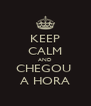 KEEP CALM AND CHEGOU  A HORA - Personalised Poster A4 size