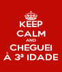 KEEP CALM AND CHEGUEI À 3ª IDADE - Personalised Poster A4 size