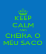KEEP CALM AND CHEIRA O MEU SACO - Personalised Poster A4 size