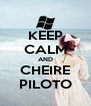 KEEP CALM AND CHEIRE PILOTO - Personalised Poster A4 size