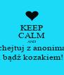 KEEP CALM AND chejtuj z anonima i bądź kozakiem!  - Personalised Poster A4 size