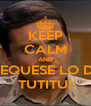 KEEP CALM AND CHEQUESE LO DEL TUTITU! - Personalised Poster A4 size