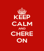 KEEP CALM AND CHERE ON - Personalised Poster A4 size