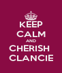 KEEP CALM AND CHERISH  CLANCIE - Personalised Poster A4 size
