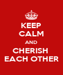 KEEP CALM AND CHERISH  EACH OTHER - Personalised Poster A4 size