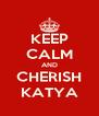 KEEP CALM AND CHERISH KATYA - Personalised Poster A4 size