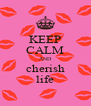 KEEP CALM AND cherish life - Personalised Poster A4 size