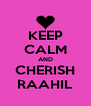 KEEP CALM AND CHERISH RAAHIL - Personalised Poster A4 size