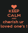 KEEP CALM AND cherish ur  loved one's ! - Personalised Poster A4 size
