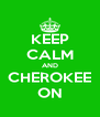 KEEP CALM AND CHEROKEE ON - Personalised Poster A4 size