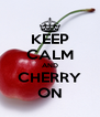 KEEP CALM AND CHERRY ON - Personalised Poster A4 size