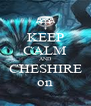 KEEP CALM AND CHESHIRE on - Personalised Poster A4 size
