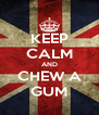 KEEP CALM AND CHEW A GUM - Personalised Poster A4 size
