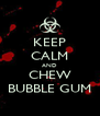 KEEP CALM AND CHEW BUBBLE GUM - Personalised Poster A4 size