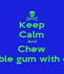 Keep Calm And Chew Bubble gum with cam - Personalised Poster A4 size
