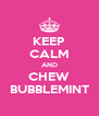 KEEP CALM AND CHEW BUBBLEMINT - Personalised Poster A4 size