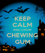 KEEP CALM AND CHEW CHEWING GUM - Personalised Poster A4 size