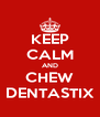 KEEP CALM AND CHEW DENTASTIX - Personalised Poster A4 size