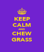 KEEP CALM AND CHEW GRASS - Personalised Poster A4 size