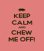 KEEP CALM AND CHEW ME OFF! - Personalised Poster A4 size