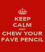 KEEP CALM AND CHEW YOUR FAVE PENCIL - Personalised Poster A4 size