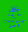 KEEP CALM AND chew your gum! - Personalised Poster A4 size